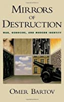 Mirrors of Destruction: War, Genocide, and Modern Identity: War, Genocide and Modern Identity