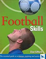 Football Skills: The Essential Guide to Techniques, Training and Tactics