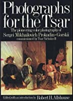 Photographs for the Tsar : the pioneering color photography of Sergei Mikhailovich Prokudin-Gorskii comissioned by Tsar Nicholas II