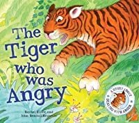 The Tiger Who Was Angry. Rachel Elliot, John Bendall-Brunello