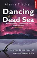 Dancing At The Dead Sea: Journey To The Heart Of Environmental Crisis