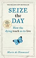 Seize the Day: How the Dying Teach Us to Live