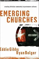 Emerging Churches: Creating Christian Communities In Postmodern Cultures