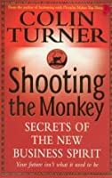 Shooting the Monkey: Secrets of the New Business Spirit