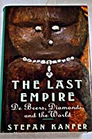 THE LAST EMPIRE: SOUTH AFRICA, DIAMONDS AND DE BEERS FROM CECIL RHODES TO THE OPPENHEIMERS