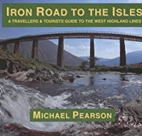 Iron Road to the Isles: A Travellers and Tourist Guide to the West Highland Lines