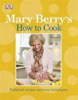 Mary Berry's How to Cook: Foolproof Recipes & Easy Techniques.