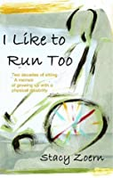 I Like to Run Too: Two Decades of Sitting. A Memoir of Growing Up with a Physical Disability