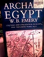 Archaic Egypt: Culture and Civilization in Egypt Five Thousand Years Ago