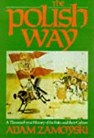 Polish Way: A Thousand-Year History of the Poles and Their Culture