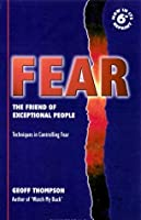 Fear: The Friend of Exceptional People - Techniques in Controlling Fear