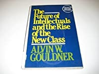 Future of Intellectuals and the Rise of the New Class (Critical social studies)