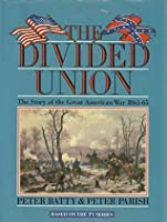 The Divided Union: The Story Of The Great American War, 1861 65