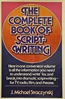 Complete Book of Scriptwriting: Television, Radio, Motion Pictures, the Stage Play