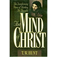The Mind of Christ: The Transforming Power of Thinking His Thoughts