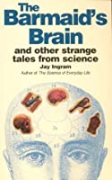 The Barmaid's Brain and Other Strange Tales from Science