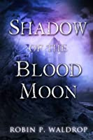 Shadow Of The Blood Moon (Blood Moon Series)