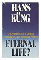 Eternal Life? Life After Death as a Medical, Philosophical & Theological Problem