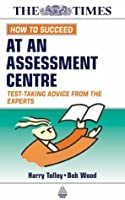How To Succeed At An Assessment Centre: Test Taking Advice From The Experts