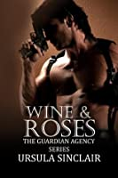 Wine &  Roses (The Guardian Agency, #3)