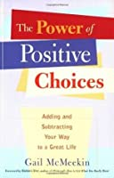 The Power of Positive Choices: Adding and Subtracting Your Way to a Great Life