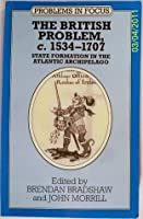 The British Problem c. 1534-1707: State Formation in the Atlantic Archipelago (Problems in Focus)