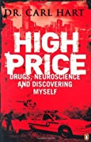High Price: Drugs, Neuroscience, and Discovering Myself
