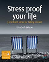 Stress Proof Your Life (52 Brilliant Ideas S.)