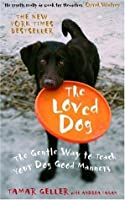 The Loved Dog: The Gentle Way to Teach Your Dog Good Manners