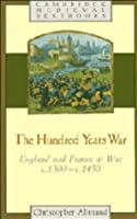 The Hundred Years War: England and France at War C.1300 C.1450