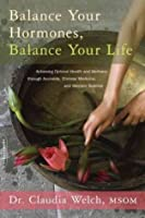 [ Balance Your Hormones, Balance Your Life Achieving Optimal Health And Wellness Through Ayurveda, Chinese Medicine, And Western Science By Welch, Claudia]Paperback