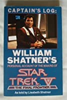 """Captain's Log: William Shatner's Personal Account Of The Making Of """"Star Trek V   The Final Frontier"""""""