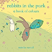 Rabbits in the Park: A Book of Colours. Natalie Russell