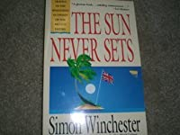 The Sun Never Sets: Travels to the Remaining Outposts of the British Empire