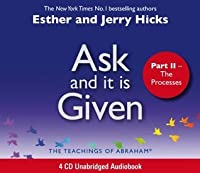 Ask And It Is Given (Part II): The Processes