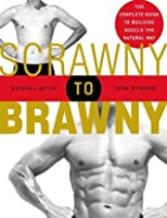 [Scrawny To Brawny: The Complete Guide To Building Muscle The Natural Way By Mejia, Michael]Scrawny To Brawny: The Complete Guide To Building Muscle The Natural Way[Paperback]04 01 2005