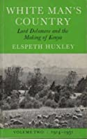 White Man's Country: Lord Delamere and the Making of Kenya