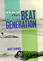 This Is the Beat Generation: New York, San Francisco, Paris