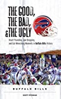 The Good, The Bad, and the Ugly Buffalo Bills (The Good, the Bad, & the Ugly)