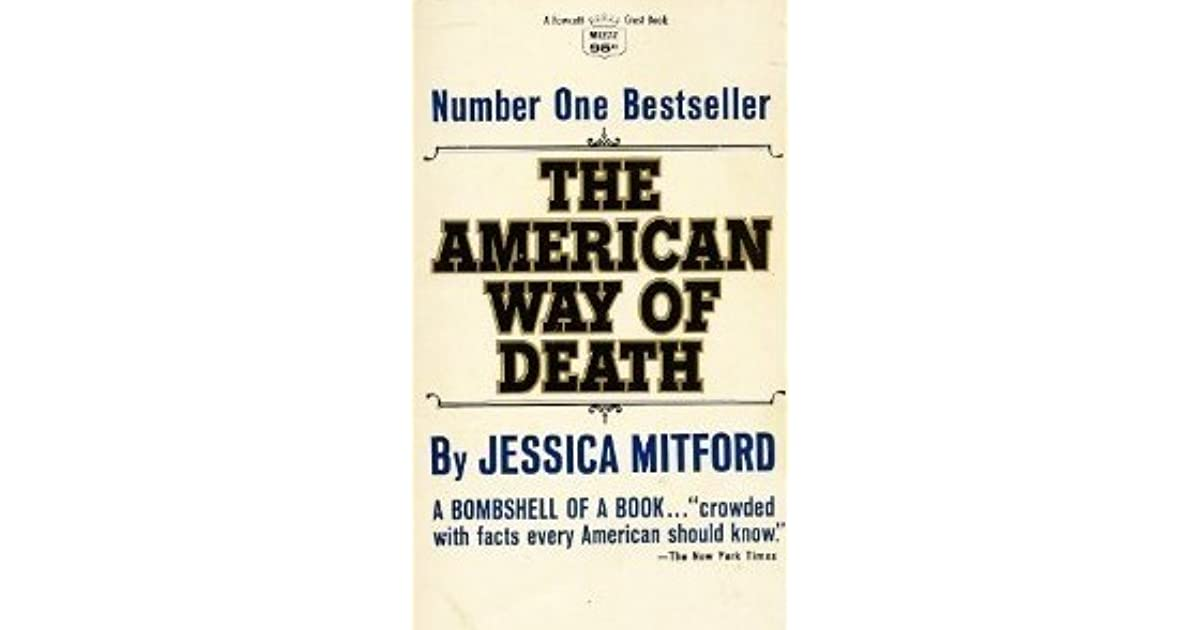 jessica mitford the american way of death essay Education the american way of death jessica mitford analysis  the american way of death jessica mitford analysis essay how to.
