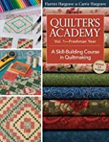 Quilters Academy Vol. 1 Freshman Year: A Skill-Building Course in Quiltmaking (Quilter's Academy)