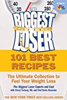 The Biggest Loser 101 Best Recipes: The Ultimate Collection to Fuel Your Weight Loss