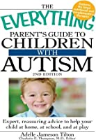 The Everything Parent's Guide to Children with Autism: Expert, reassuring advice to help your child at home, at school, and at play (Everything®)