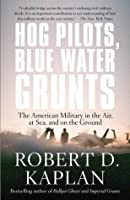 Hog Pilots, Blue Water Grunts: The American Military in the Air, at Sea, and on the Ground (Vintage Departures)