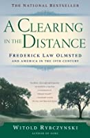 A Clearing In The Distance: Frederick Law Olmsted and America in the 19th Cent