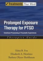 Prolonged Exposure Therapy for PTSD: Emotional Processing of Traumatic Experiences Therapist Guide (Treatments That Work)
