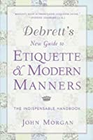 Debrett's New Guide to Etiquette and Modern Manners: The Indispensable Handbook