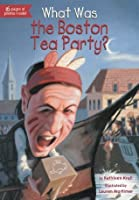 What Was the Boston Tea Party? (What Was...?)