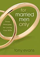 For Married Men Only: Three Principles for Loving Your Wife (Tony Evans Speaks Out On...)