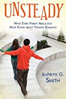 Unsteady: What Every Parent Must Know about Teenage Romance